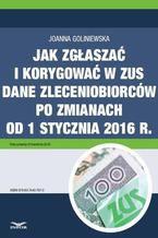 Jak zgłaszać i korygować w ZUS dane zleceniobiorców po zmianach od 1 stycznia 2016 r