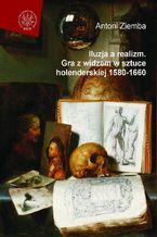 Iluzja a realizm. Gra z widzem w sztuce holenderskiej 1580-1660