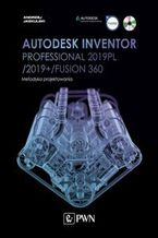 Okładka książki Autodesk Inventor Professional 2019PL / 2019+ / Fusion 360. Metodyka projektowania (+ płyta CD)