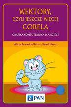 Okładka książki Wektory, czyli jeszcze więcej Corela. Grafika komputerowa dla dzieci
