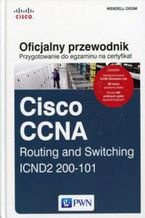 Okładka książki Przygotowanie do egzaminu na certyfikat Cisco CCNA Routing and Switching. ICND2 200-101. Oficjalny przewodnik