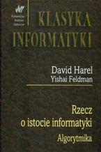 Okładka książki Rzecz o istocie informatyki. Algorytmika. Klasyka informatyki