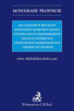 Rola państwa w procesach podnoszenia konkurencyjności i innowacyjności przedsiębiorstw. Diagnoza istniejących uwarunkowań i barier prawnych - perspektywy rozwoju
