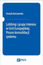 Lobbing i grupy interesu w Unii Europejskiej. Proces konsolidacji systemu