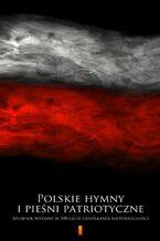 Polskie hymny i pieśni patriotyczne. Śpiewnik wydany w 100-lecie odzyskania niepodległości