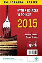 Rynek książki w Polsce 2015 Poligrafia i Papier
