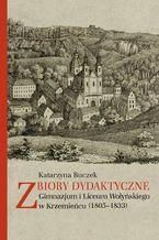 Zbiory dydaktyczne Gimnazjum i Liceum Wołyńskiego w Krzemieńcu (1805-1833)