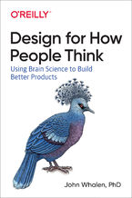 Design for How People Think. Using Brain Science to Build Better Products