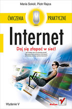 Internet. Ćwiczenia praktyczne. Wydanie V