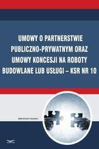 Umowy o partnerstwie publiczno-prywatnym oraz umowy koncesji na roboty budowlane lub usługi  KSR Nr 10