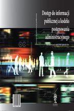 Dostęp do informacji publicznej a kodeks postępowania administracyjnego - red. naukowy prof. nadzw. dr hab. Agnieszka Skóra