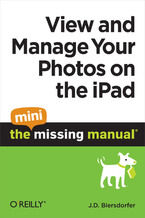 Okładka książki View and Manage Your Photos on the iPad: The Mini Missing Manual