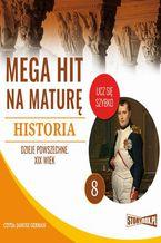Okładka książki Mega hit na maturę. Historia 8. Dzieje powszechne. XIX wiek