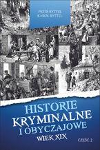 Historie kryminalne i obyczajowe. Wiek XIX Część. II