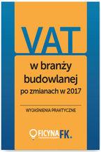VAT w branży budowlanej po zmianach w 2017 - wyjaśnienia praktyczne