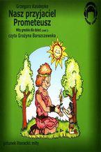 Nasz przyjaciel Prometeusz. Mity greckie dla dzieci - część 1