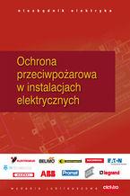 Ochrona przeciwpożarowa i przeciwporażeniowa w instalacjach elektrycznych. Niezbędnik elektryka