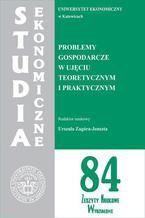 Problemy gospodarcze w ujęciu teoretycznym i praktycznym. SE 84