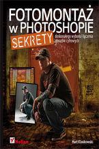 Okładka książki Fotomontaż w Photoshopie. Sekrety doskonałego wyboru i łączenia obrazów cyfrowych