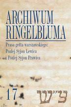 Archiwum Ringelbluma. Konspiracyjne Archiwum Getta Warszawy. Tom 17, Prasa getta warszawskiego