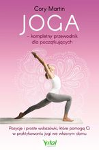 Joga - kompletny przewodnik dla początkujących. Pozycje i proste wskazówki, które pomogą Ci w praktykowaniu jogi we własnym domu
