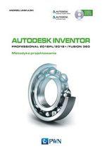 Okładka książki Autodesk Inventor Professional 2018PL / 2018+ / Fusion 360 Metodyka projektowania z płytą CD