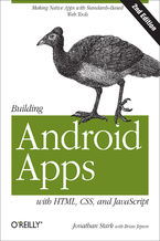Building Android Apps with HTML, CSS, and JavaScript. Making Native Apps with Standards-Based Web Tools. 2nd Edition
