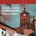 Tu mówi Polska. Reportaże z Pomorza