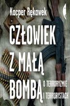 Okładka książki/ebooka Człowiek z małą bombą. O terroryzmie i terrorystach