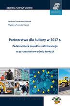 Partnerstwo dla kultury w 2017 r. Zadania lidera projektu realizowanego w partnerstwie w ośmiu krokach