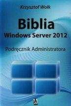 Okładka książki Biblia Windows Server 2012 Podręcznik administratora