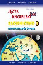 Język angielski Słownictwo Tematyczny zbiór ćwiczeń 2