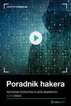 Okładka książki Poradnik hakera. Kurs video. Inżynieria odwrotna plików binarnych