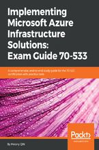 Okładka książki Implementing Microsoft Azure Infrastructure Solutions: Exam Guide 70-533