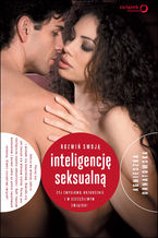 Rozwiń swoją inteligencję seksualną. Żyj zmysłowo, rozkosznie i w szczęśliwym związku!