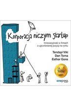 Korporacja niczym startup. Innowacyjność w firmach o ugruntowanej pozycji na rynku