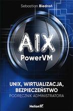 Okładka książki AIX, PowerVM - UNIX, wirtualizacja, bezpieczeństwo. Podręcznik administratora