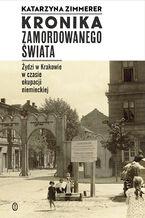 Kronika zamordowanego świata. Żydzi w Krakowie w czasie okupacji niemieckiej