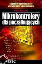 Okładka książki Mikrokontrolery dla początkujących. Łagodne wprowadzenie w świat mikrokontrolerów