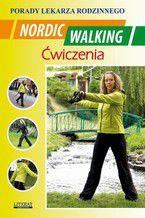 Nordic Walking Ćwiczenia. Porady lekarza rodzinnego