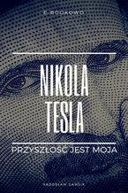 Nikola Tesla. Przyszłość jest moja