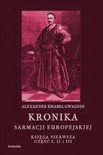 Kronika Sarmacji Europejskiej. Księga Pierwsza. Część I, II i III