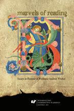 Marvels of Reading. Essays in Honour of Professor Andrzej Wicher