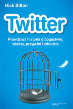 Okładka książki Twitter. Prawdziwa historia o bogactwie, władzy, przyjaźni i zdradzie