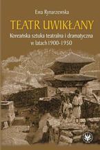 Teatr uwikłany. Koreańska sztuka teatralna i dramatyczna w latach 1900-1950