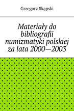 Materiały do bibliografii numizmatyki polskiej za lata 2000--2003