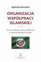 Organizacja Współpracy Islamskiej. Geneza, charakterystyka i działalność w regionie Bliskiego Wschodu