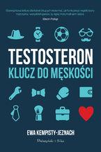 Testosteron. Klucz do męskości