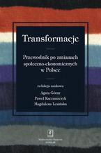 Transformacje. Przewodnik po zmianach społeczno-ekonomicznych w Polsce