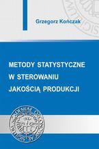 Metody statystyczne w sterowaniu jakością produkcji